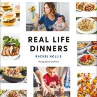 New Release & Review: Real Life Dinners – Fun, Fresh, Fast Dinners from the Creator of the Chic Site