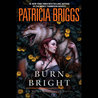 Audio ARC Review: Burn Bright by Patricia Briggs